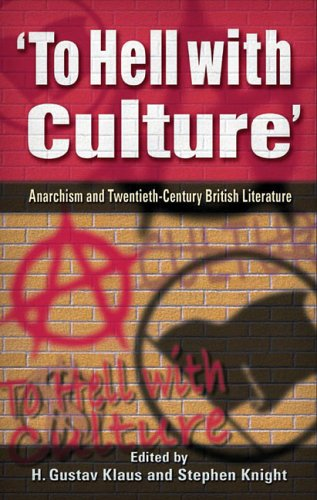 'To Hell with Culture'. Anarchism and Twentieth Century British Literature.