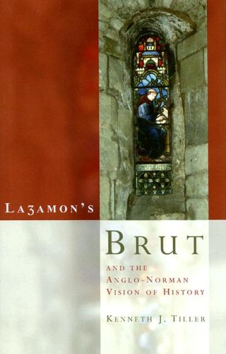 Layamon s Brut and the Anglo-Norman Vision: Kenneth J. Tiller