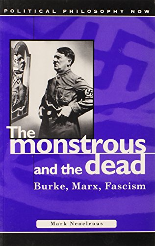 9780708319031: The Monstrous and the Dead: Burke, Marx, Fascism (Political Philosophy Now)