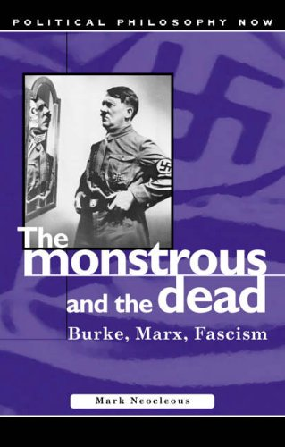 9780708319048: Monstrous and the Dead: Burke, Marx, Fascism: The Burke, Marx, Fascism (Political Philosophy Now)