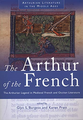 9780708319642: The Arthur of the French: The Arthurian Legend in Medieval French and Occitan Literature (Arthurian Literature in the Middle Ages)