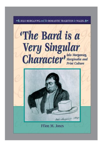 The Bard Is a Very Singular Character': Iolo Morganwg, Marginalia and Print Culture (...