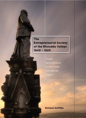 The Entrepreneurial Society of the Rhondda Valleys 1840-1920: Power and Influence in the ...