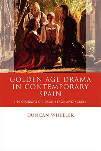 9780708324738: Golden Age Drama in Contemporary Spain: The Comedia on Page, Stage and Screen (Iberian and Latin American Studies)