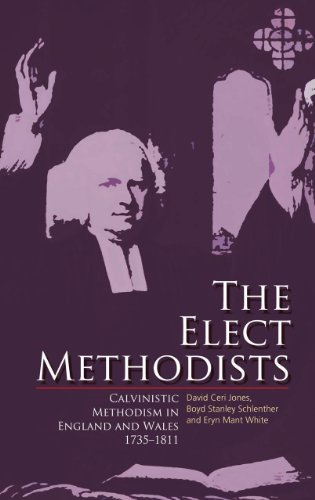 The Elect Methodists: Calvinistic Methodism in England and Wales, 1735-1811 (Hardback): David Ceri ...