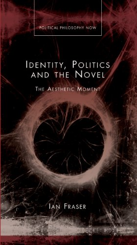 9780708326060: Identity, Politics and the Novel: The Aesthetic Moment (Political Philosophy Now) (University of Wales Press - Political Philosophy Now)