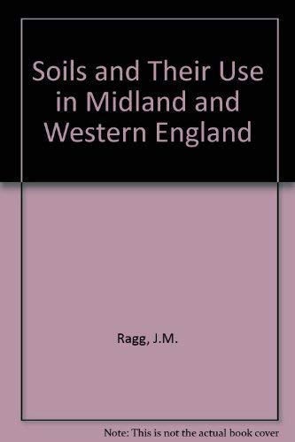 Soils and Their Use in Midland and Western England ( Soil Survey of England Bulletin No. 12: Ragg, ...