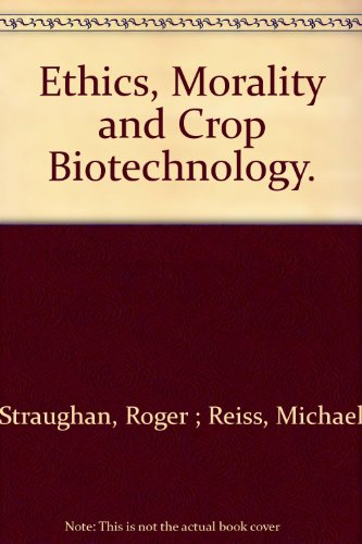 Ethics, Morality and Crop Biotechnology.: Straughan, Roger ; Reiss, Michael