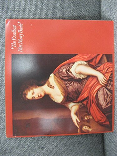 9780708500071: 'The excellent Mrs Mary Beale': [an exhibition held] 13 October-21 December 1975 [at] Geffrye Museum, London [and] 10 January-21 February 1976 [at] Towner Art Gallery, Eastbourne : catalogue