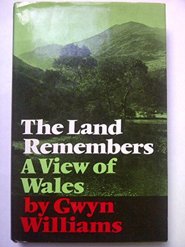 Land Remembers: View of Wales: GWYN WILLIAMS