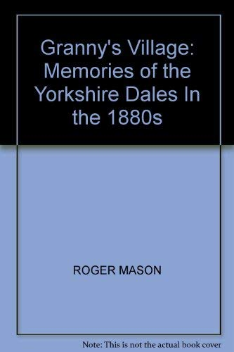 9780708814550: Granny's Village: Memories of the Yorkshire Dales In the 1880s
