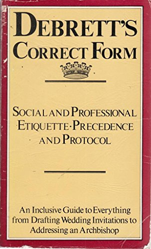 DEBRETT'S CORRECT FORM Social and Professiional Etiquette - Precedence and Protocol