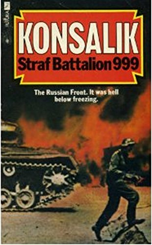 Straf Battalion 999: Konsalik, Heinz G.;