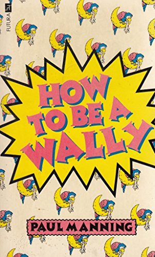 9780708824405: How to be a Wally