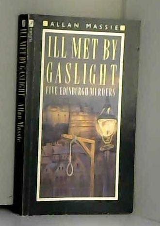Ill Met By Gaslight Five Edinburgh Murders: Massie, Allan