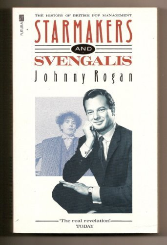 Starmakers and Svengalis: The History of British Pop Management: Rogan, Johnny