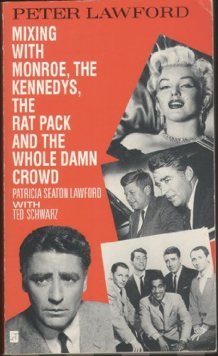 Peter Lawford: Mixing with Monroe, the Kennedys,: Lawford, Patricia Seaton