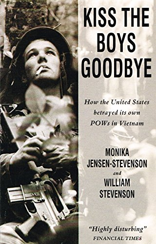 Kiss the Boys Goodbye: How the United States Betrayed Its Own Prisoners of War in Vietnam: WILLIAM ...