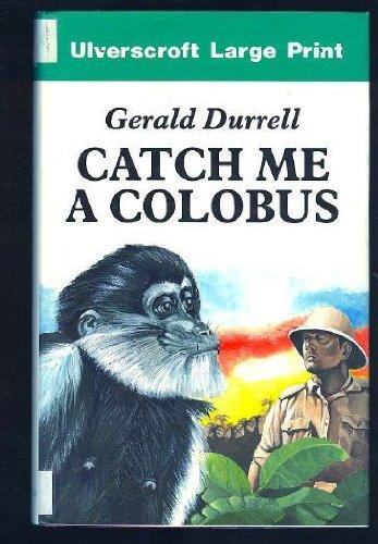 9780708900949: Catch Me a Colobus (Ulverscroft large print series. [non-fiction])