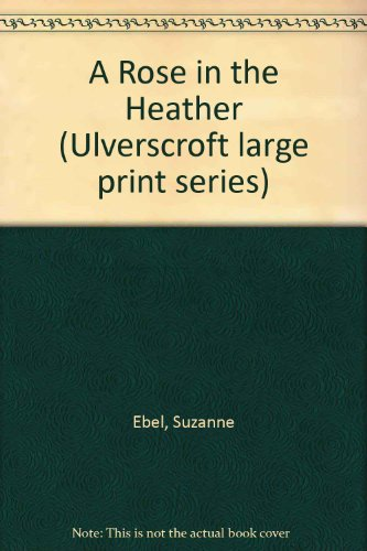 9780708905104: A Rose in the Heather (Ulverscroft large print series)