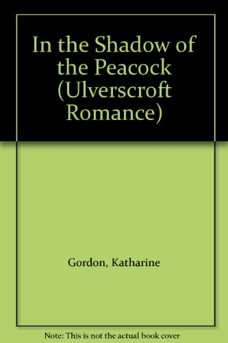 9780708908068: In The Shadow Of The Peacock (U) (Ulverscroft Romance)