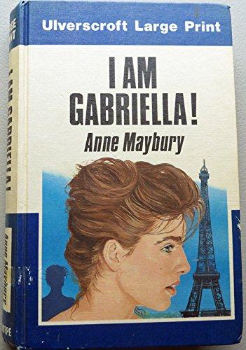 I am Gabriella [ Large Print ]: Maybury, Anne