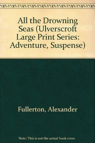 9780708911594: All The Drowning Seas (U) (Ulverscroft Large Print Series: Adventure, Suspense)