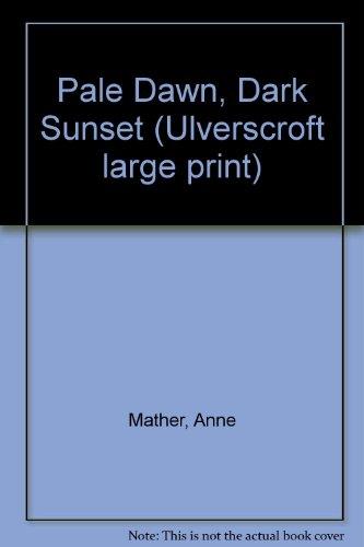 Pale Dawn, Dark Sunset (9780708912041) by Anne Mather