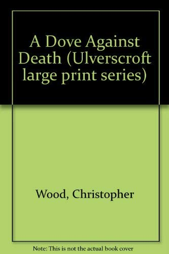 9780708912072: A Dove Against Death (Ulverscroft large print series)