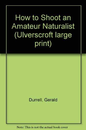 9780708914465: How To Shoot An Amateur Naturalist (U)