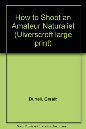 9780708914465: How To Shoot An Amateur Naturalist (U)