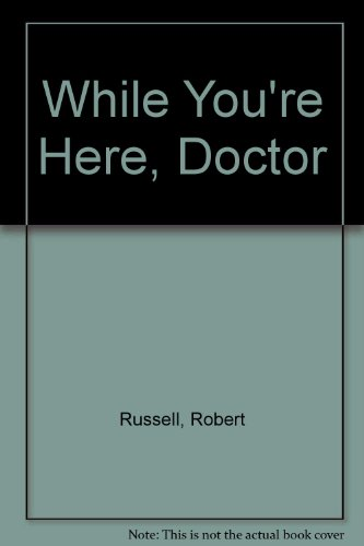 While You're Here, Doctor (070891604X) by Russell, Robert