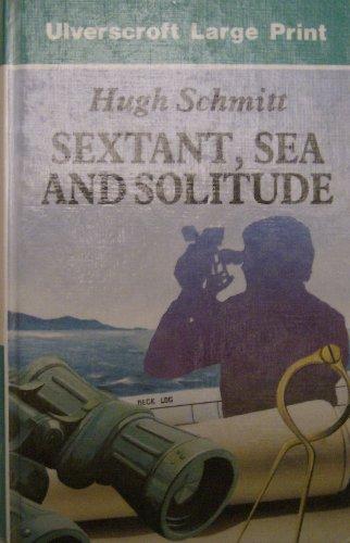 Sextant, Sea And Solitude (U) (Ulverscroft Large Print Series): Schmitt, Hugh
