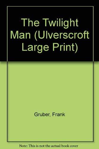 The Twilight Man (U) (Ulverscroft Large Print: Frank Gruber
