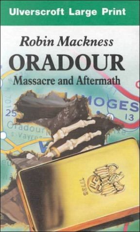 9780708925034: Oradour: Massacre And Aftermath (U) (Ulverscroft Large Print Series)