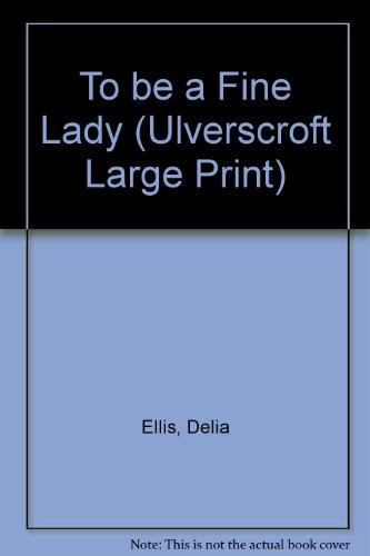 9780708925706: To Be A Fine Lady (U) (Ulverscroft Large Print Series)