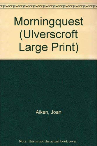Morningquest (Ulverscroft Large Print) (0708931251) by Aiken, Joan