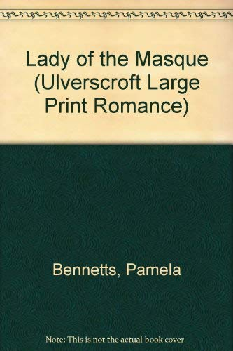 Lady Of The Masque (U) (Ulverscroft Large: Bennetts, Pamela