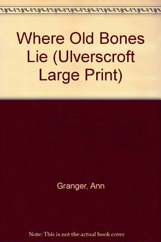 9780708933916: Where Old Bones Lie (Ulverscroft Large Print)