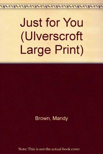 Just for You (Ulverscroft Large Print Series): Mandy Brown