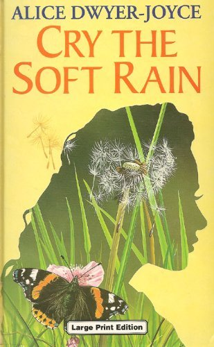 Cry The Soft Rain (U) (Ulverscroft Large Print Series): Alice Dwyer-joyce