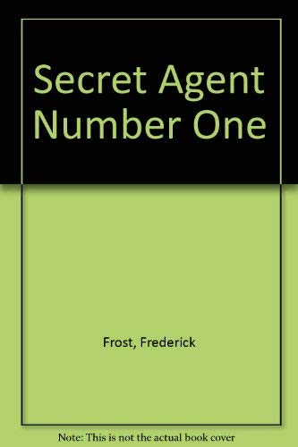 Secret Agent Number One: Frederick Frost