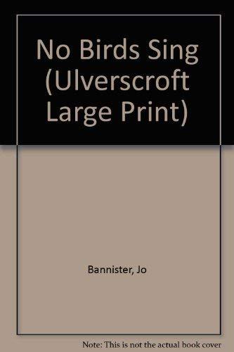 No Birds Sing (U) (Ulverscroft Large Print Series): Jo Bannister
