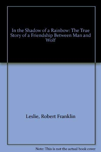 9780708938287: In the Shadow of a Rainbow: The True Story of a Friendship Between Man and Wolf