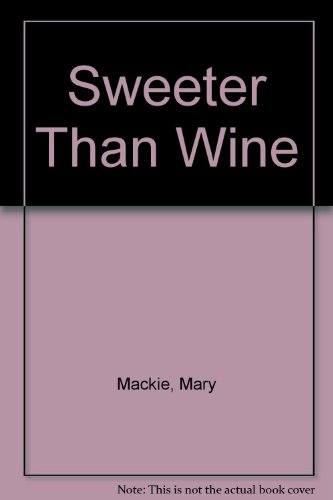 Sweeter Than Wine: Mackie, Mary