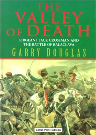 9780708941324: The Valley of Death: Sergeant Jack Crossman and the Battle of Balaclava