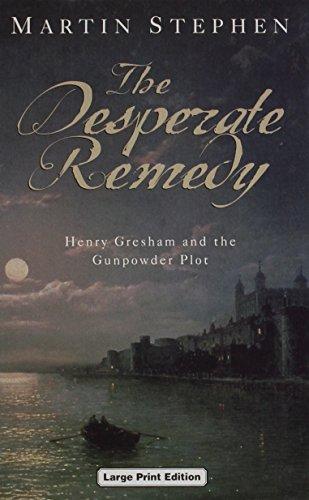The Desperate Remedy: Henry Gresham and the Gunpowder Plot: Stephen, Martin