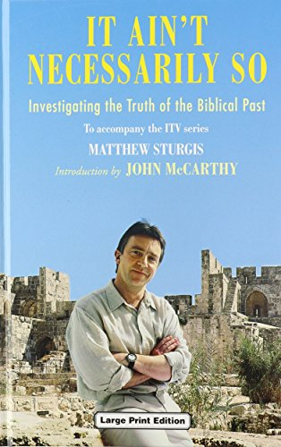 It Ain't Necessarily So: Investigating the Truth of the Biblical Past (Charnwood Library) (0708948863) by Sturgis, Matthew