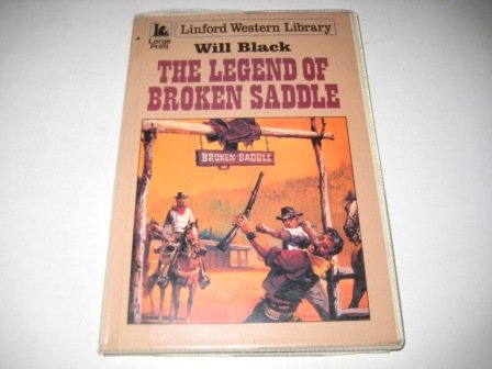 The Legend of Broken Saddle (Linford Western Library) (070895281X) by Black, Will