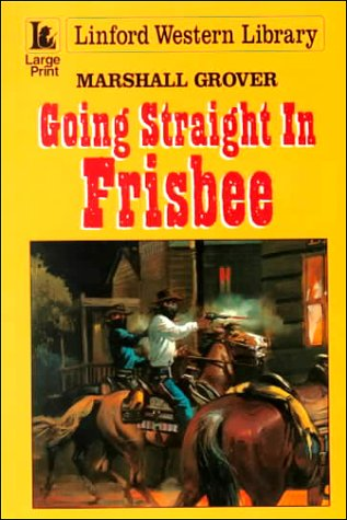Going Straight In Frisbee: (LIN) (Linford Western Library) (9780708954256) by Marshall Grover